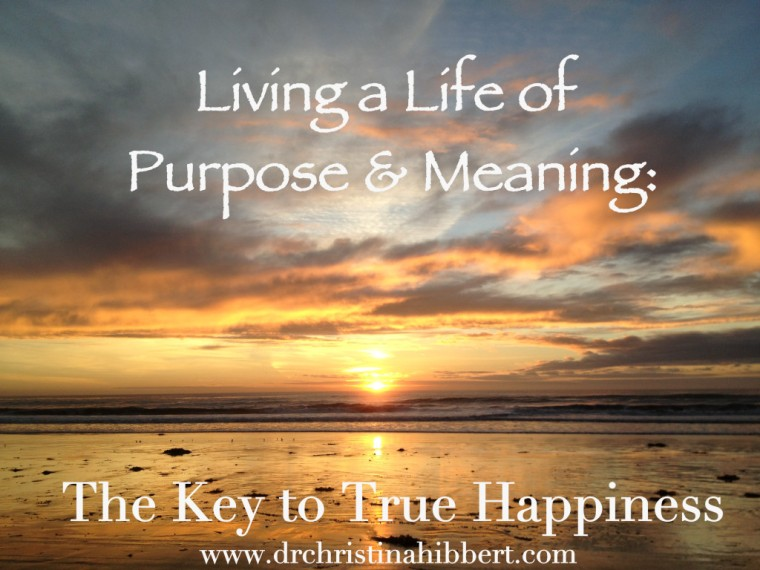 Living-a-Life-Of-Purpose-Meaning-The-Key-to-True-Happiness-www.drchristinahibbert.com_